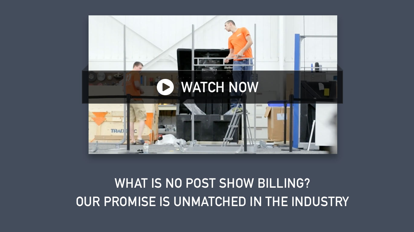 WHAT IS NO POST SHOW BILLING? OUR promise is unmatched in the industry